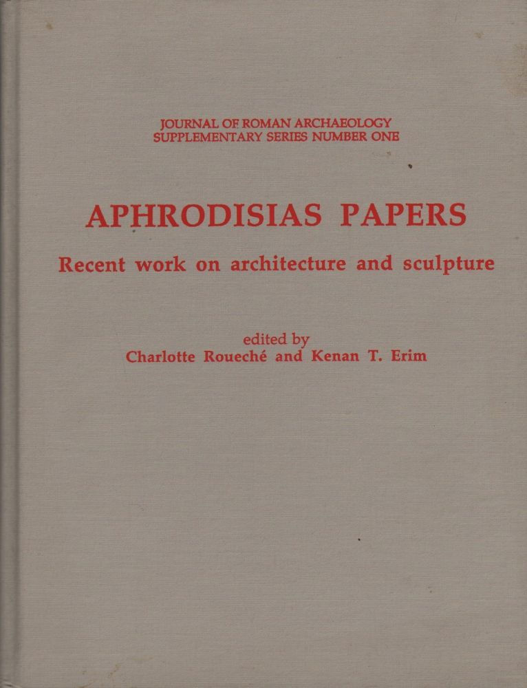 APHRODISIAS PAPERS: RECENT WORK ON ARCHITECTURE AND SCULPTURE. Charlotte Rouche, Kenan T. Erim.