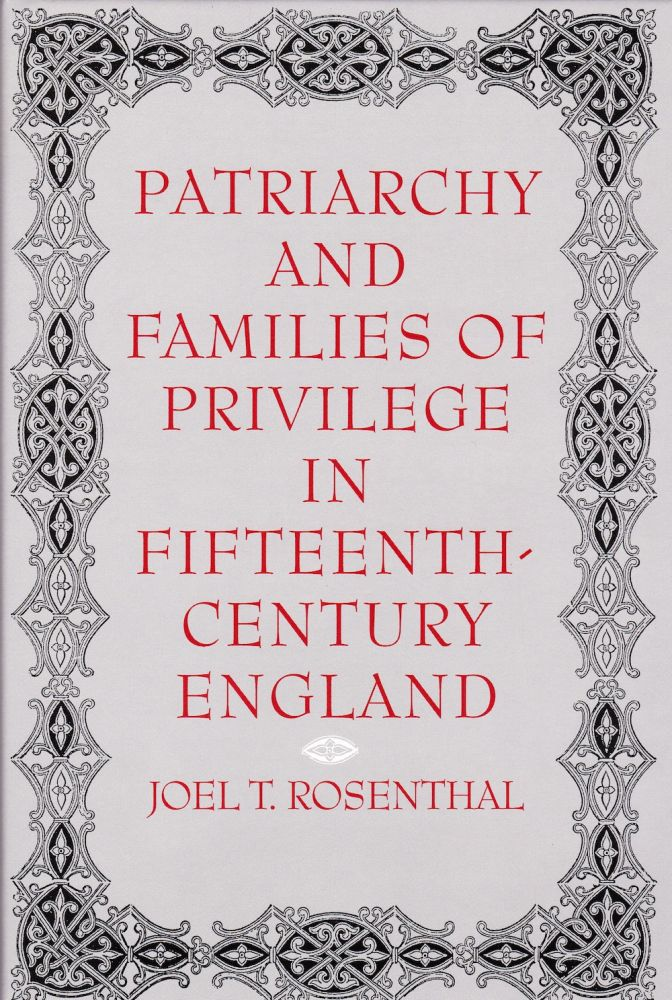 PATRIARCHY AND FAMILIES OF PRIVILEGE IN FIFTEENTH-CENTURY ENGLAND. Joel Rosenthal.