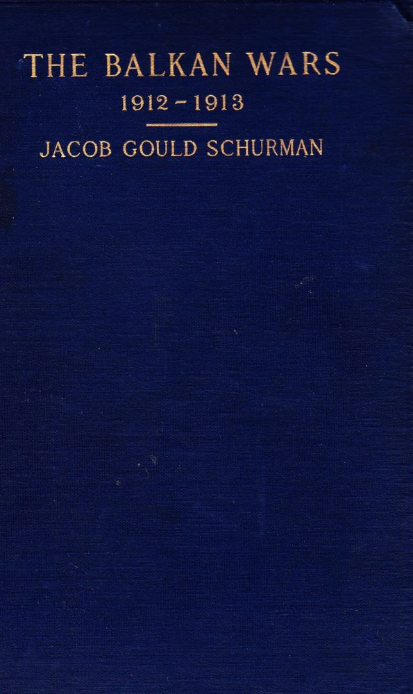 THE BALKAN WARS 1912-1914. Jacob Gould Schurman.