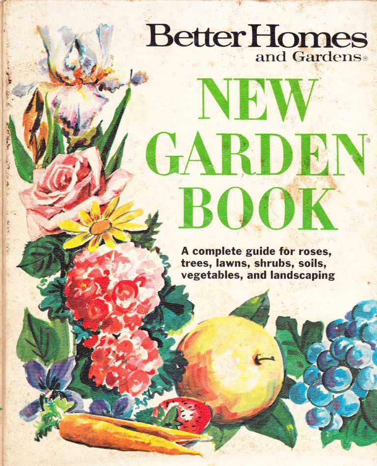 BETTER HOMES AND GARDENS NEW GARDEN BOOK: A COMPLETE GUIDE FOR ROSES, TREES, LAWNS, SHRUBS, SOILS, VEGETABLES, AND LANDSCAPING. Better Homes and Gardens.
