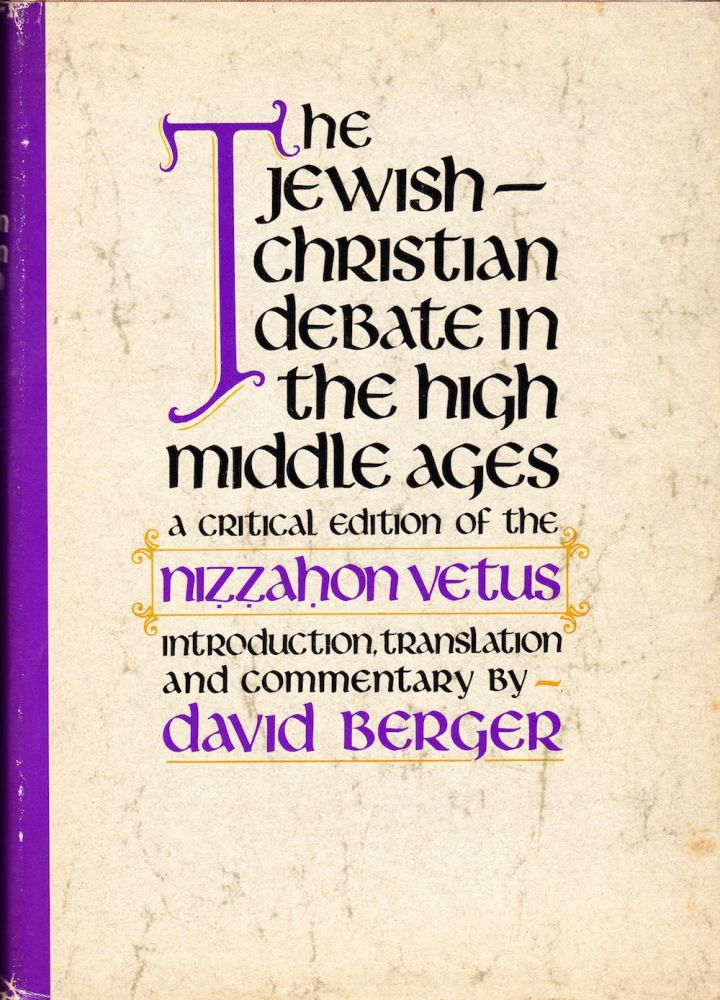 THE JEWISH-CHRISTIAN DEBATE IN THE HIGH MIDDLE AGES: A CRITICAL EDITION OF THE NIZZAHON VETUS. David Berger.