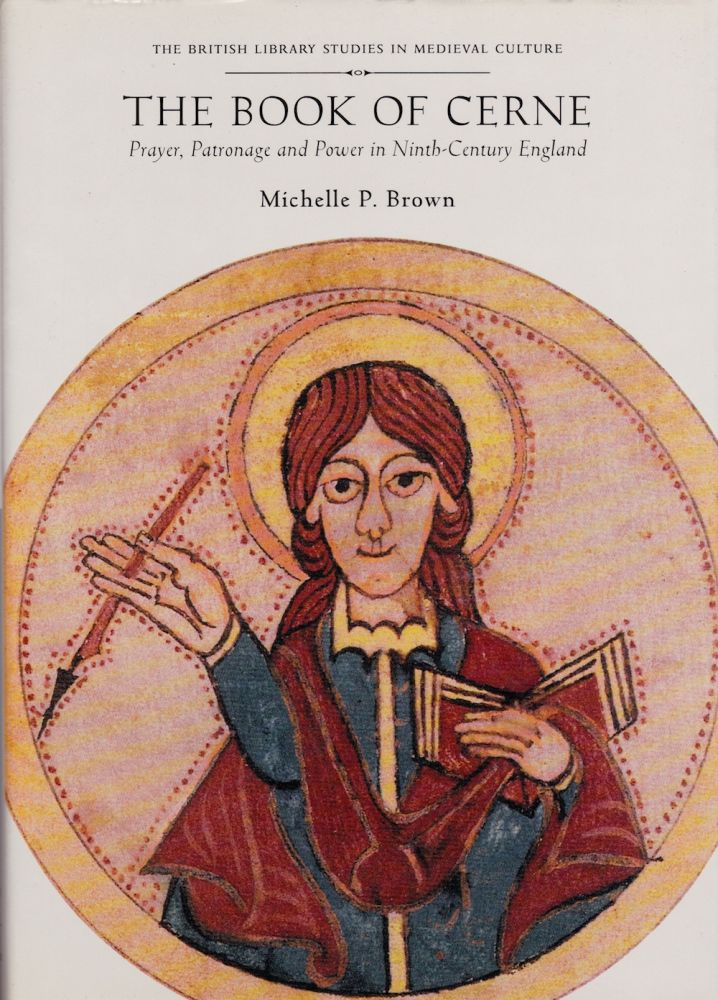 THE BOOK OF CERNE: PRAYER, PATRONAGE AND POWER IN NINTH CENTURY ENGLAND. Michelle P. Brown.