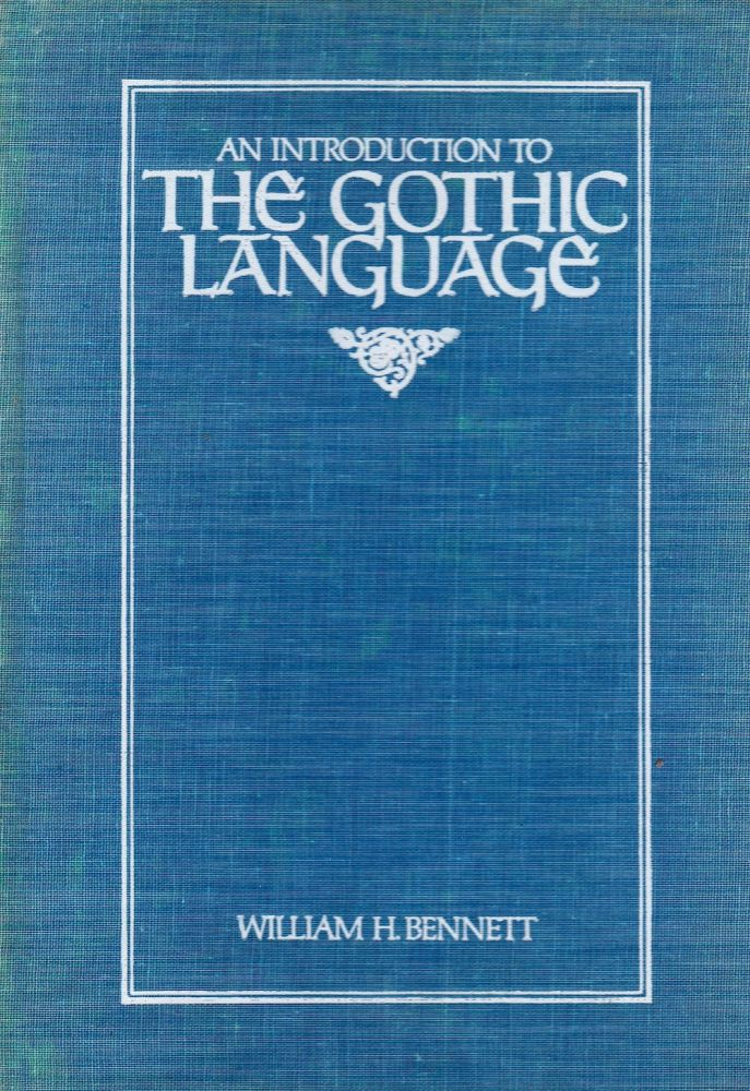 AN INTRODUCTION TO THE GOTHIC LANGUAGE. William H. Bennett.
