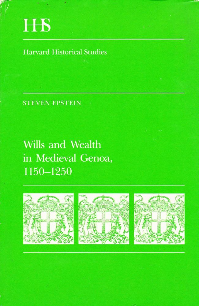 WILLS AND WEALTH IN MEDIEVAL GENOA 1150-1250. Steven Epstein.
