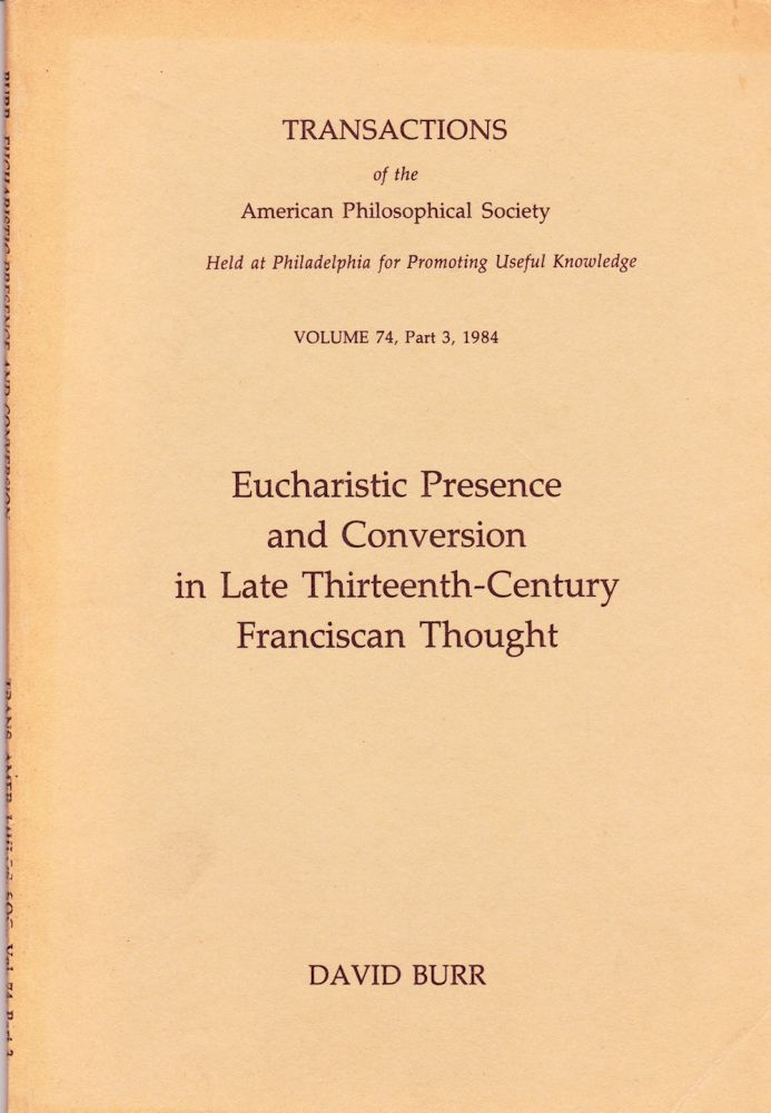 EUCHARISTIC PRESENCE AND CONVERSION IN LATE THIRTEENTH-CENTURY FRANCISCAN THOUGHT. David Burr.