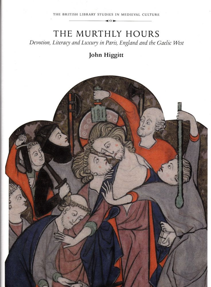 THE MURTHLY HOURS: DEVOTION AND LUXURY IN PARIS, ENGLAND AND THE GAELIC WAR. John Higgitt.