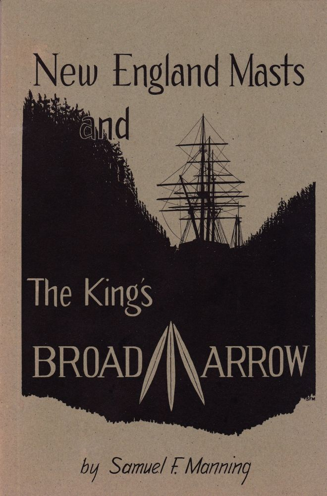 NEW ENGLAND MASTS AND THE KING'S BROAD ARROW (REVISED EDITION). Samuel F. Manning.