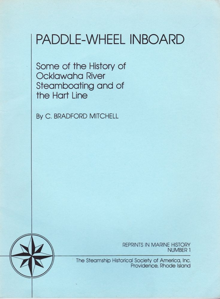 PADDLE-WHEEL INBOARD: SOME OF THE HISTORY OF OCKLAWAHA RIVER STEAMBOATING AND OF THE HART LINE. C. Bradford Mitchell.