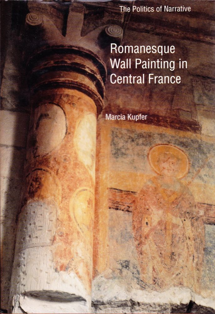 ROMANESQUE WALL PAINTING IN CENTRAL FRANCE. Marcia Kupfer.