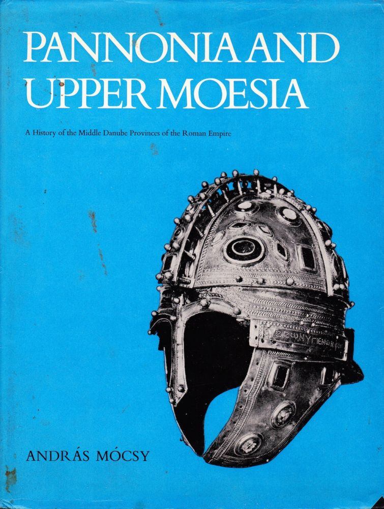 PANNONIA AND UPPER MOESIA. Andras Mocsy.