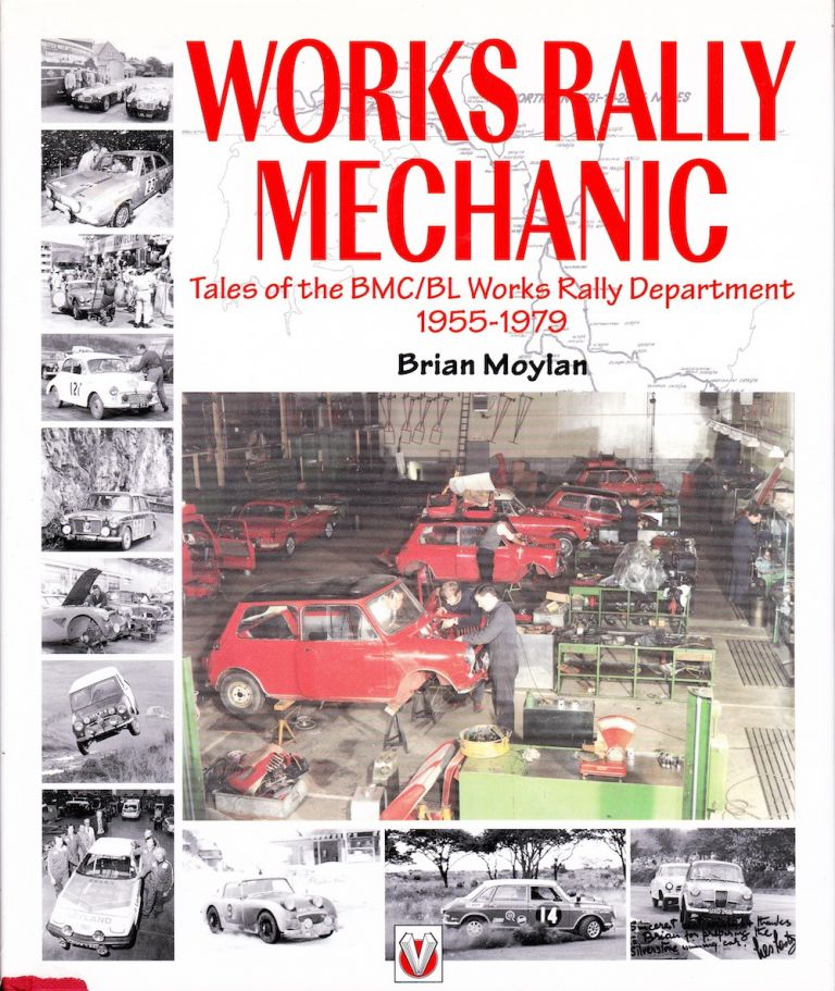 WORKS RALLY MECHANIC: TALES OF THE BMC/BL WORKS RALLY DEPARTMENT 1955-1979. Brian Moylan.