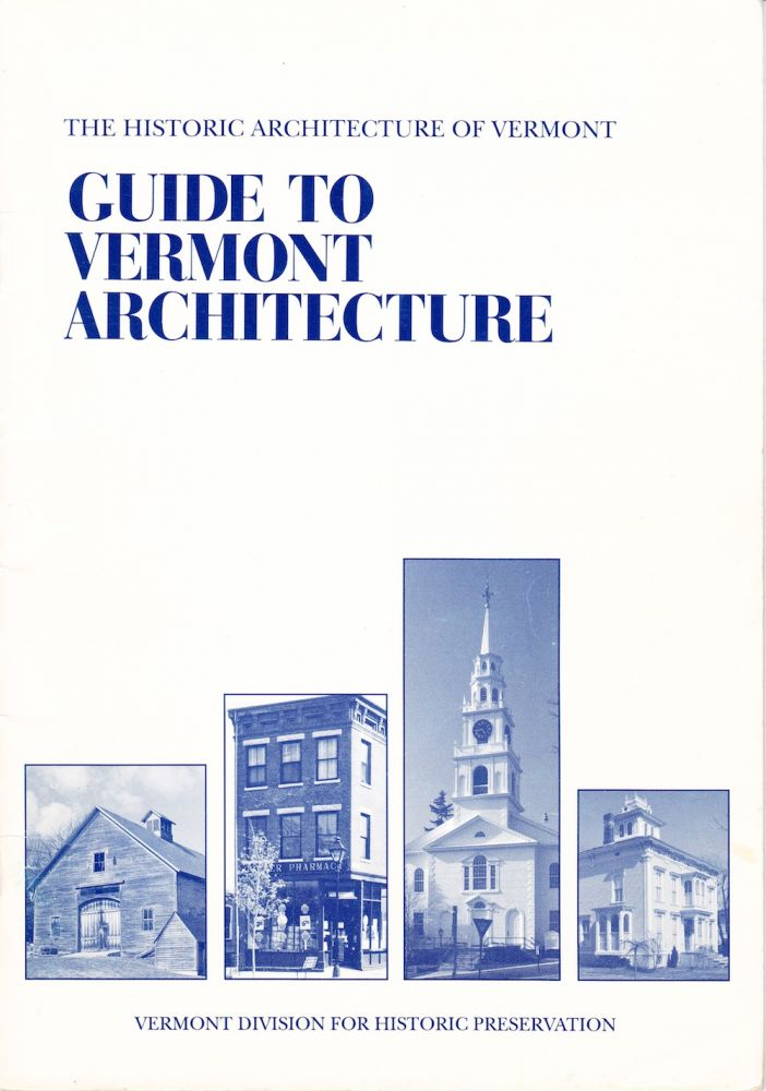 THE HISTORIC ARCHITECTURE OF VERMONT: GUIDE TO VERMONT ARCHITECTURE. Curtis B. Johnson.