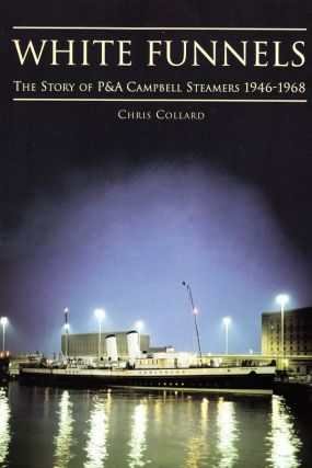 WHITE FUNNELS: THE STORY OF P & A STEAMERS 1946-1968. Chris Collard