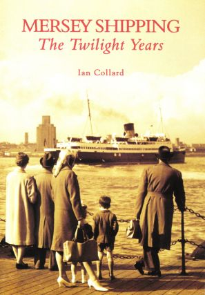 MERSEY SHIPPING: THE TWILIGHT YEARS. Ian Collard