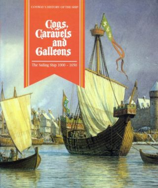 COGS, CARAVELS AND GALLEONS: THE SAILING SHIP 1000-1650 (CONWAY'S HISTORY OF THE SHIP SERIES)....