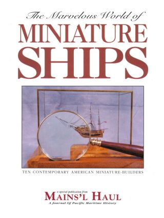 THE MARVELOUS WORLD OF MINIATURE SHIPS: TEN CONTEMPORARY AMERICAN MINIATURE-BUILDERS. Mark Allen