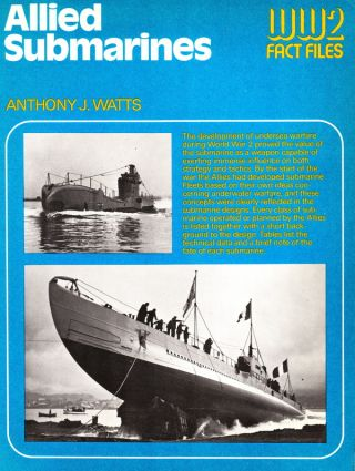 ALLIED SUBMARINES WORLD WAR 2 FACT FILES. Anthony J. Watts