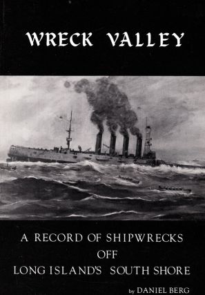 WRECK VALLEY: A RECORD OF SHIPWRECKS OFF LONG ILSAND'S SOUTH SHORE. Daniel Berg