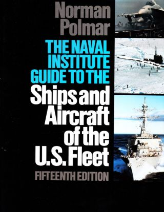 THE NAVAL INSTITUTE GUIDE TO THE SHIPS AND AIRCRAFT OF THE U. S. FLEET (FIFTEENTH EDITION)....