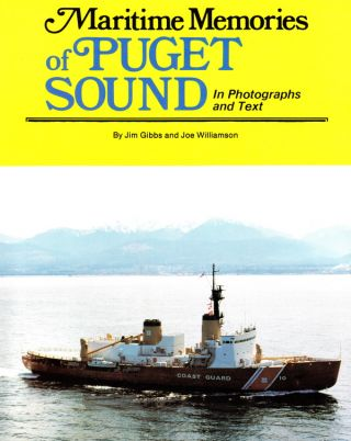 MARITIME MEMORIES OF PUGET SOUND IN PHOTOGRAPHS AND TEXT. Jim Gibbs, Joe Williamson