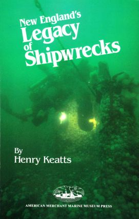 NEW ENGLAND'S LEGACY OF SHIPWRECKS. Henry Keatts