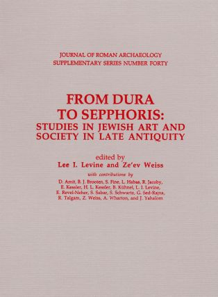 FROM DURA TO SEPPHORIS: STUDIES IN JEWISH ART AND SOCIETY IN LATE ANTIQUITY