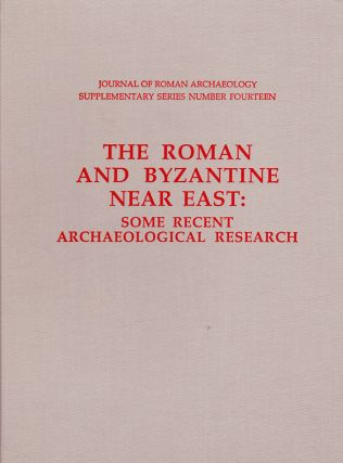 THE ROMAN AND BYZANTINE NEAR EAST: SOME RECENT ARCHAEOLOGICAL RESEARCH