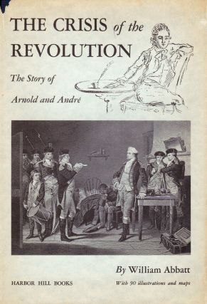 THE CRISIS OF THE REVOLUTION: THE STORY OF ARNOLD AND ANDRE