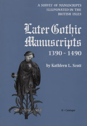 LATER GOTHIC MANUSCRIPTS 1390-1490: A SURVEY OF MANUSCRIPTS ILLUMINATED IN THE BRITISH ISLES (2 VOLUME SET)