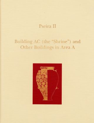 PSEIRA II: BUILDING AC (THE SHRINE) AND OTHER BUILDINGS IN AREA A. Philip P. Betancourt, Costis...