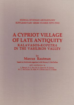 A CYPRIOT VILLAGE OF LATE ANTIQUITY: KALAVASOS-KOPETRA IN THE VASILIKOS VALLEY. Marcus Rautman
