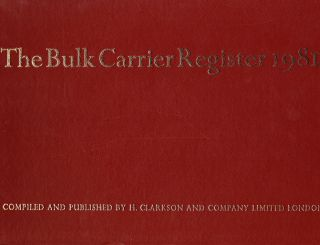 THE BULK CARRIER REGISTER 1981. H. Clarkson, Company Limited, Compilers