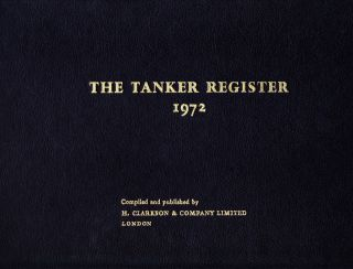 THE TANKER REGISTER 1972. H. Clarkson, Company Limited, Compilers
