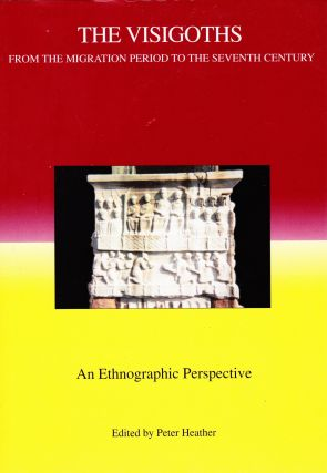 THE VISIGOTHS FROM THE MIGRATION PERIOD TO THE SEVENTH CENTURY: AN ETHNOGRAPHIC PERSPECTIVE....