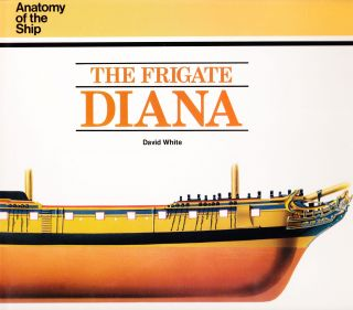 THE FRIGATE DIANA (ANATOMY OF THE SHIP SERIES). David White