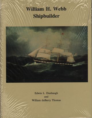 WILLIAM H. WEBB SHIPBUILDER. Edwin L. Dunbaugh, William duBarry Thomas
