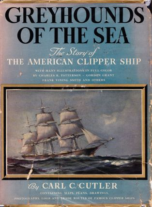 GREYHOUNDS OF THE SEA: THE STORY OF THE AMERICAN CLIPPER SHIP. Carl C. Culter