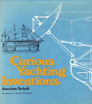 CURIOUS YACHTING INVENTIONS. Joachim Schult