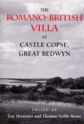 THE ROMANO BRITISH VILLA AT CASTLE COPSE, GREAT BEDWYN. Eric Histetter, Thomas Noble Howe