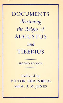 DOCUMENTS ILLUSTRATING THE REIGNS OF AUGUSTUS AND TIBERIUS (SECOND EDITION). Victor Ehrenberg, A....