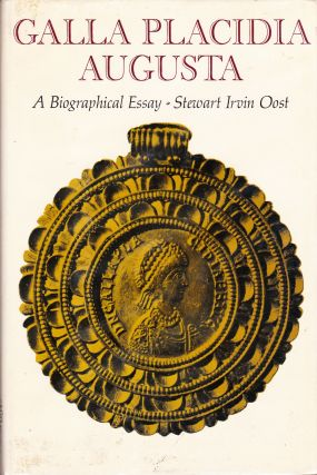 GALLA PLACIDIA AUGUSTA: A BIOGRAPHICAL ESSAY. Stewart Irvin Oost