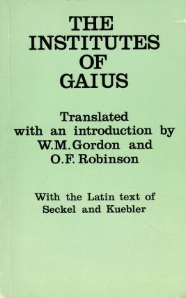 THE INSTITUTE OF GAIUS. W. M. Gordon, O. F. Robinson
