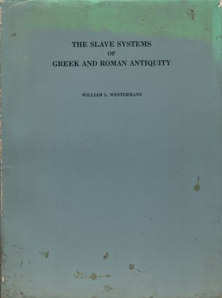 THE SLAVE SYSTERMS OF GREEK AND ROMAN ANTIQUITY. William L. Westermann