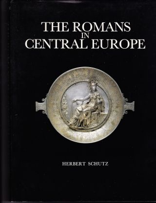 THE ROMANS IN CENTRAL EUROPE. Herbert Schutz