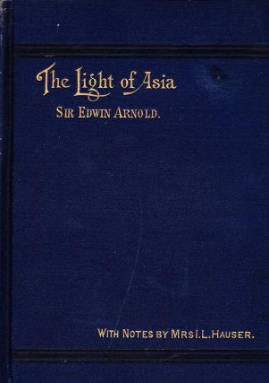 THE LIGHT OF ASIA: BEING THE LIFE AND TEACHING OF GOTAMA PRINCE OF INDIA AND FOUNDER OF BUDDHISM....