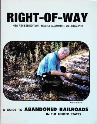 RIGHT-OF-WAY: A GUIDE TO ABANDONED RAILROADS IN THE UNITED STATES: NEW REVISED EDITION-NEARLY...
