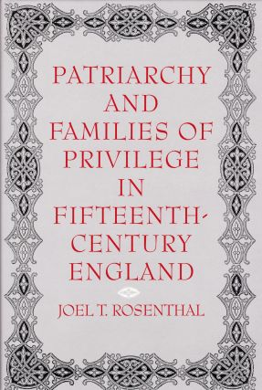 PATRIARCHY AND FAMILIES OF PRIVILEGE IN FIFTEENTH-CENTURY ENGLAND. Joel Rosenthal