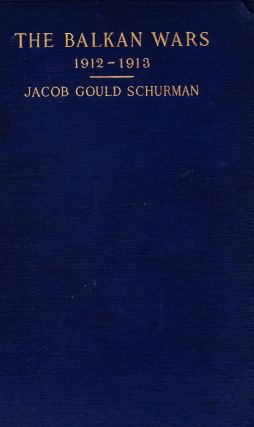 THE BALKAN WARS 1912-1914. Jacob Gould Schurman