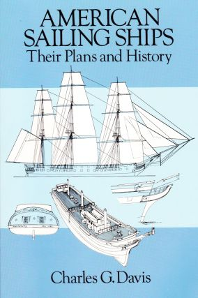 AMERICAN SAILING SHIPS: THEIR PLANS AND HISTORY. Charles G. Davis