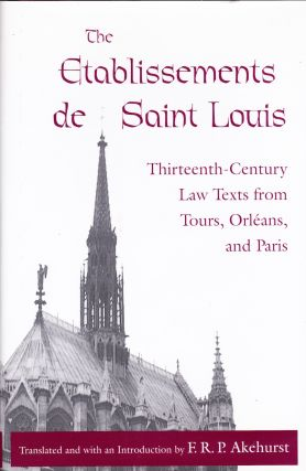 THE ETABLISSEMENTS DE SAINT LOUIS: THIRTEENTH-CENTURY LAW TEXTS FROM TOURS, ORLEANS AND PARIS. F....